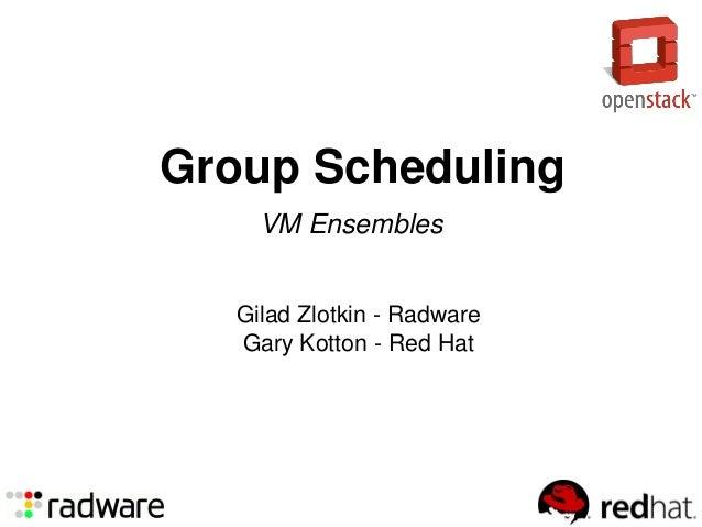 Group SchedulingGilad Zlotkin - RadwareGary Kotton - Red HatVM Ensembles