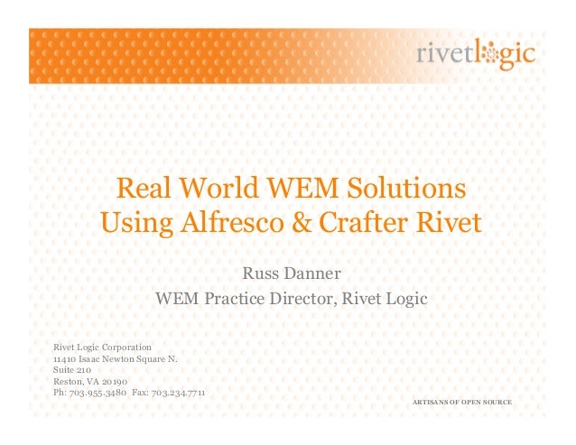 Real World WEM Solutions          Using Alfresco & Crafter Rivet                               Russ Danner                ...