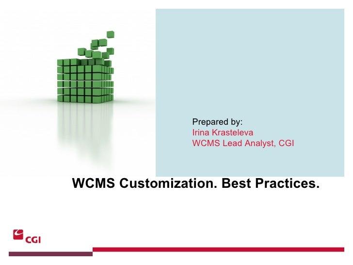 May 10 th ,  2007 WCMS Customization. Best Practices. Prepared by:   Irina Krasteleva WCMS Lead Analyst, CGI