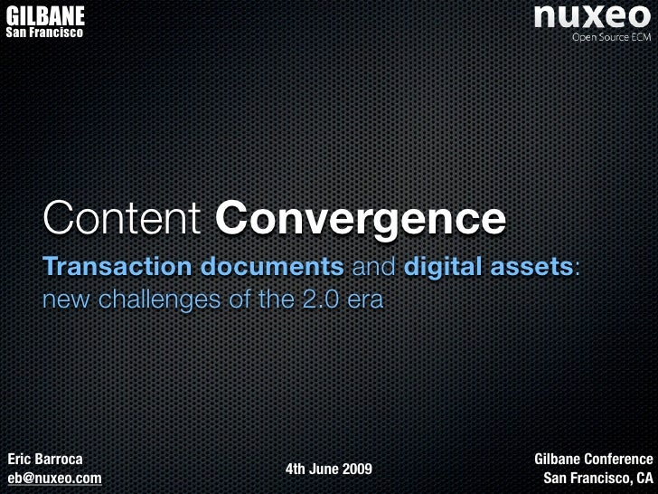 GILBANE San Francisco          Content Convergence      Transaction documents and digital assets:      new challenges of t...