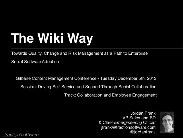 The Wiki Way Towards Quality, Change and Risk Management as a Path to Enterprise Social Software Adoption!  ! Gilbane Cont...