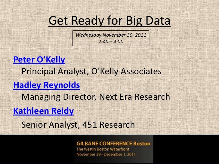Get Ready for Big Data               Wednesday November 30, 2011                       2:40 – 4:00Peter OKelly  Principal ...