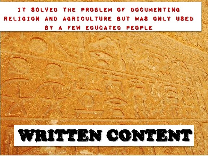It solved the problem of documentingreligion and agriculture but was only used         by a few educated people   WRITTEN ...