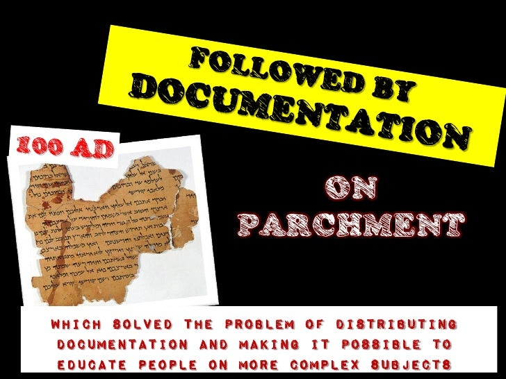 ON                  PARCHMENTWhich solved the problem of distributing documentation and making it possible to educate peop...