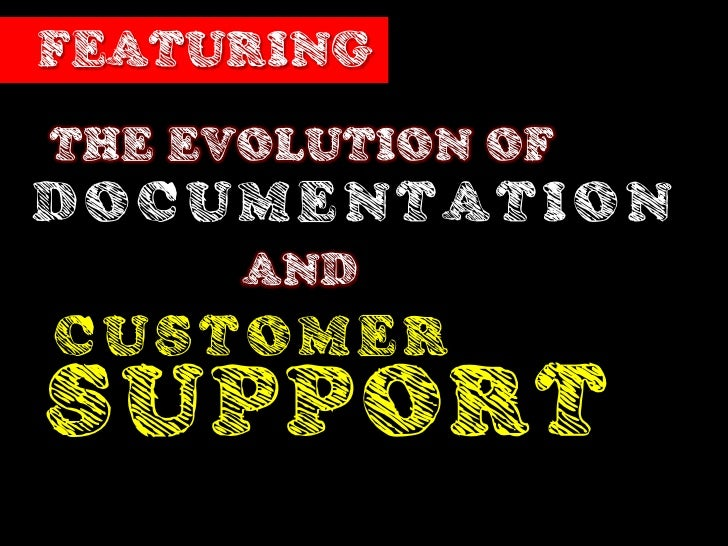 FEATURINGTHE EVOLUTION OFDOCUMENTATION      ANDCUSTOMERSUPPORT