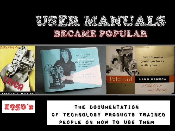 USER MANUALS          BECAME POPULAR1950's     Which solved the problem of            quickly training people on          ...