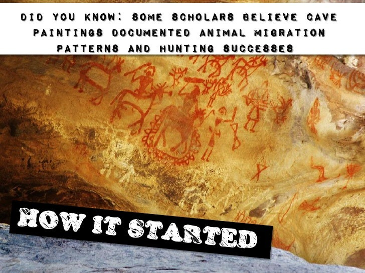 DID You know: some scholars believe cave  paintings documented animal migration     patterns and hunting successes