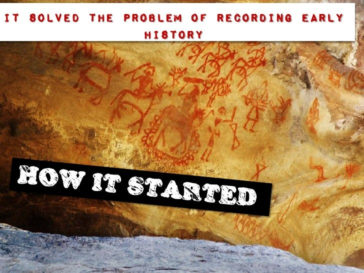 It solved the problem of recording early                history