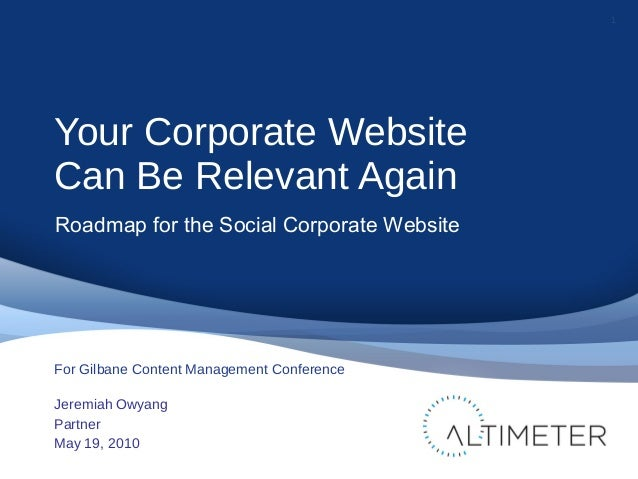 Your Corporate Website Can Be Relevant Again Jeremiah Owyang Partner May 19, 2010 1 For Gilbane Content Management Confere...