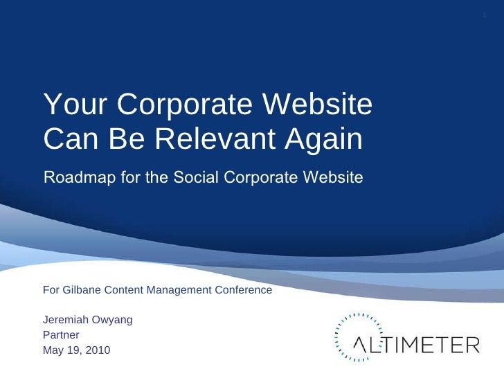 <ul><li>Your Corporate Website  Can Be Relevant Again </li></ul><ul><li>Jeremiah Owyang </li></ul><ul><li>Partner </li></u...