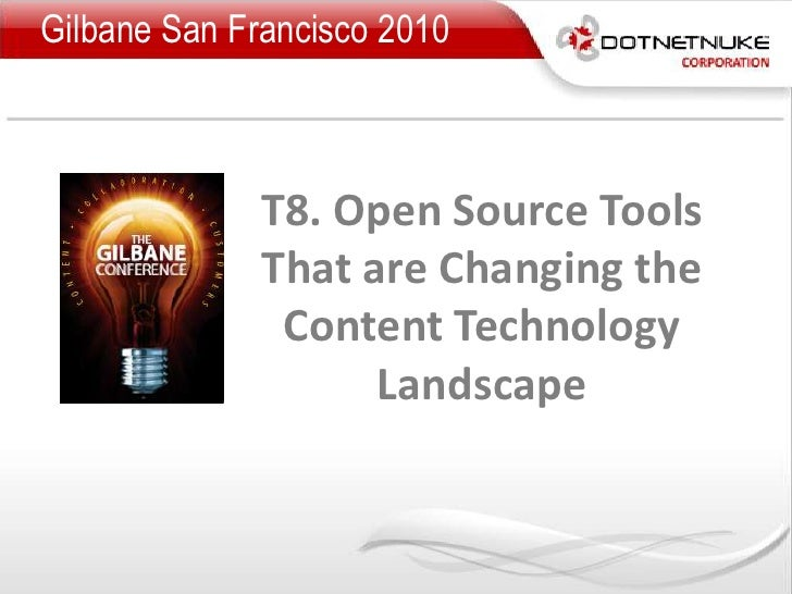 Gilbane San Francisco 2010<br />T8. Open Source Tools That are Changing the Content Technology Landscape<br />