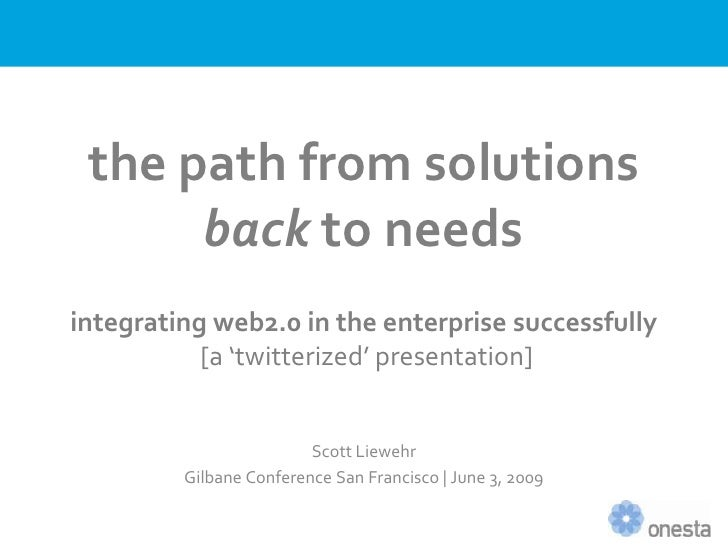 the path from solutions       back to needs integrating web2.0 in the enterprise successfully            [a 'twitterized' ...