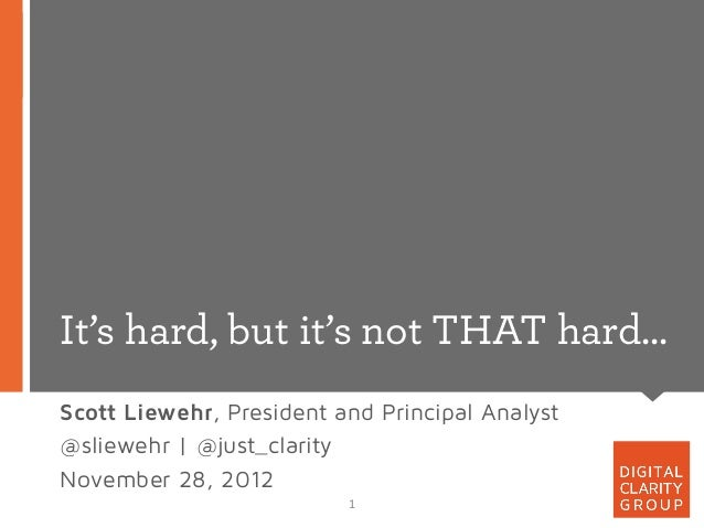 It's hard, but it's not THAT hard…Scott Liewehr, President and Principal Analyst@sliewehr | @just_clarityNovember 28, 2012...