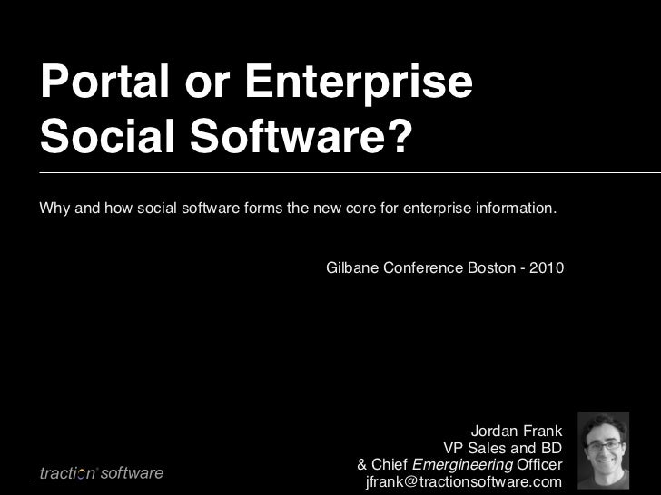 Portal or EnterpriseSocial Software?Why and how social software forms the new core for enterprise information.            ...