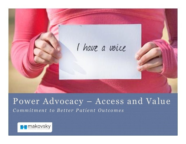 Power Advocacy – Access and Value Commitm en t to Better Patient Outcomes