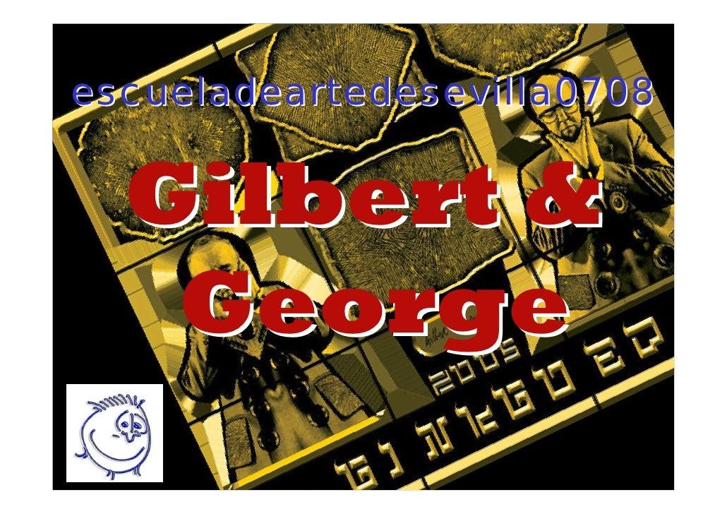 escueladeartedesevilla0708     Gilbert &    George