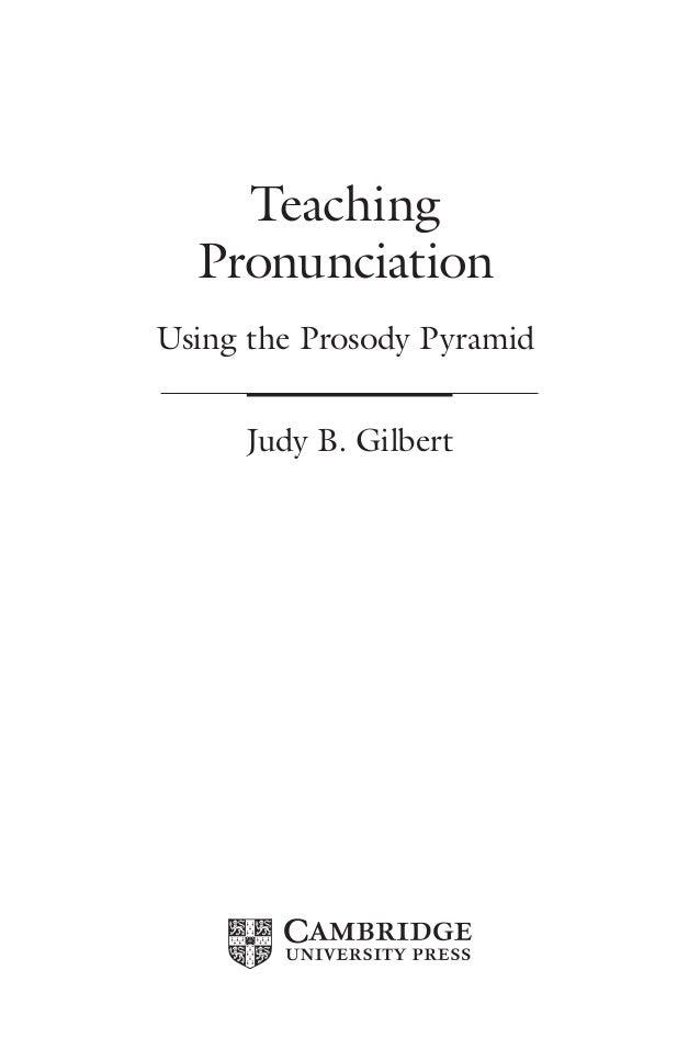 Teaching Pronunciation Using the Prosody Pyramid Judy B. Gilbert