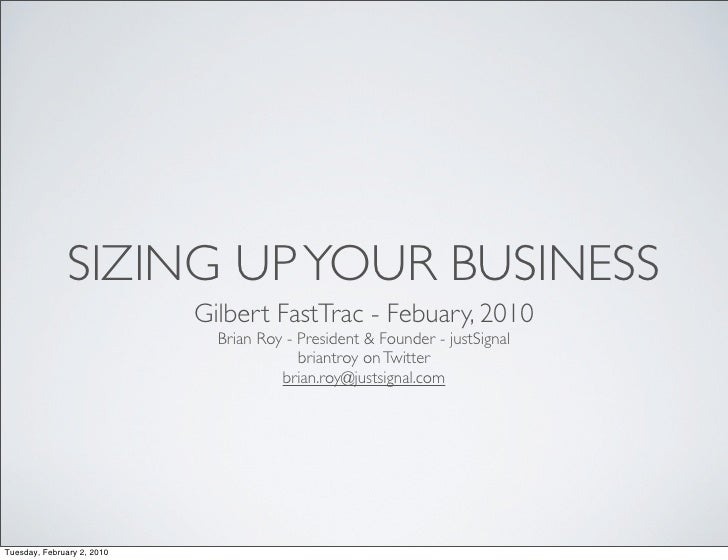 SIZING UP YOUR BUSINESS                             Gilbert FastTrac - Febuary, 2010                               Brian R...