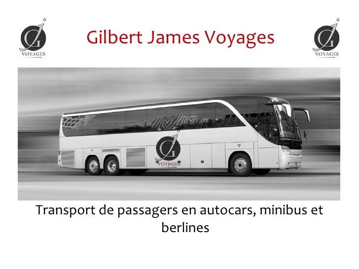 Gilbert James VoyagesTransport de passagers en autocars, minibus et                   berlines