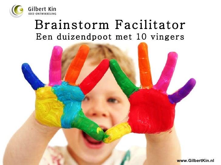 Brainstorm Facilitator Een duizendpoot met 10 vingers www.GilbertKin.nl