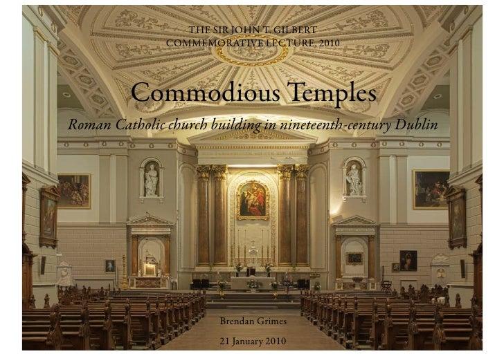 THE SIR JOHN T. GILBERT                COMMEMORATIVE LECTURE, 2010              Commodious Temples Roman Catholic church b...