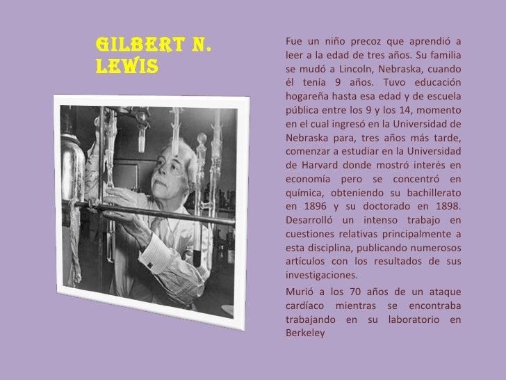 Gilbert N.   Fue un niño precoz que aprendió a              leer a la edad de tres años. Su familia lewis        se mudó a...