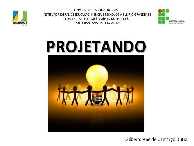PROJETANDOPROJETANDOUNIVERSIDADE ABERTA DO BRASILINSTITUTO FEDERAL DE EDUCAÇÃO, CIÊNCIA E TECNOLOGIA SUL-RIO-GRANDENSECURS...
