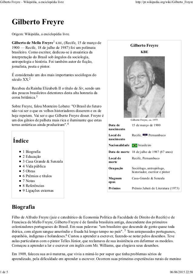 Gilberto Freyre KBE Gilberto Freyre, ca. 1975 Data de nascimento 15 de março de 1900 Local de nascimento Recife, Pernambuc...