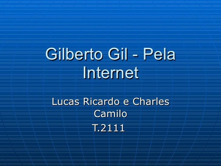 Gilberto Gil - Pela Internet Lucas Ricardo e Charles Camilo T.2111