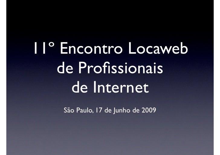 11º Encontro Locaweb    de Profissionais      de Internet     São Paulo, 17 de Junho de 2009