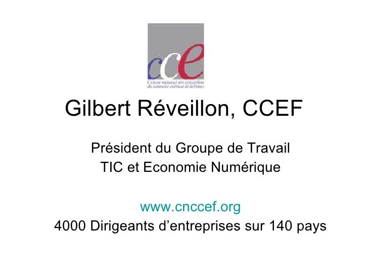 Gilbert Réveillon, CCEF Président du Groupe de Travail TIC et Economie Numérique www.cnccef.org 4000 Dirigeants d'entrepri...