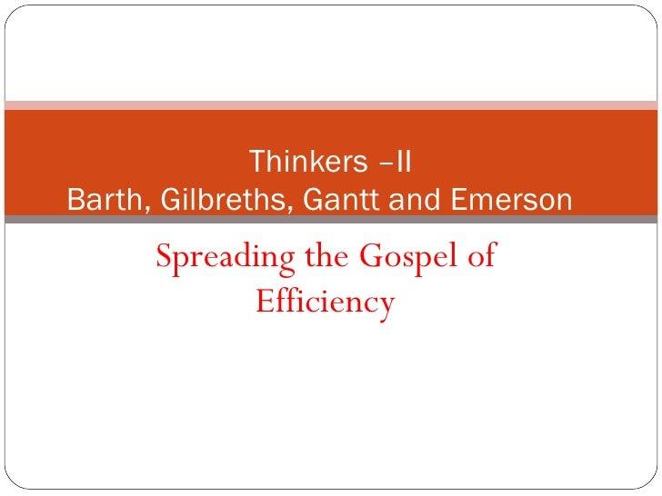 Spreading the Gospel of Efficiency Thinkers –II Barth, Gilbreths, Gantt and Emerson