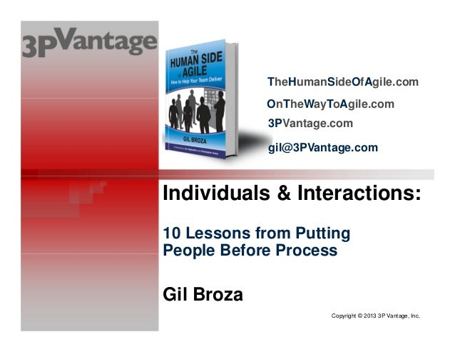 Copyright © 2013 3P Vantage, Inc. Individuals & Interactions: 10 Lessons from Putting People Before Process Gil Broza TheH...