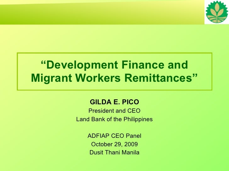 """""""Development Finance and Migrant Workers Remittances""""            GILDA E. PICO            President and CEO        Land Ba..."""
