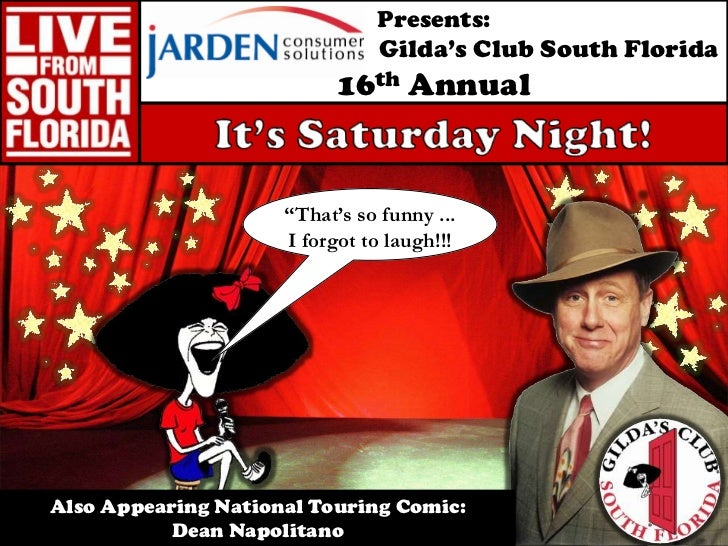 "Presents:  <br />Gilda's Club South Florida<br />16th Annual<br />It's Saturday Night!<br />""That's so funny ...<br />I fo..."