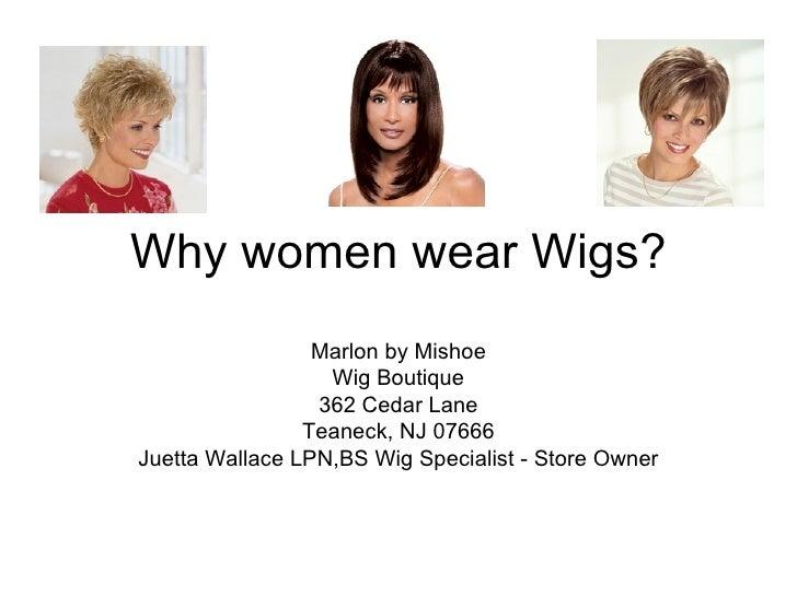 Why women wear Wigs?                 Marlon by Mishoe                  Wig Boutique                 362 Cedar Lane        ...