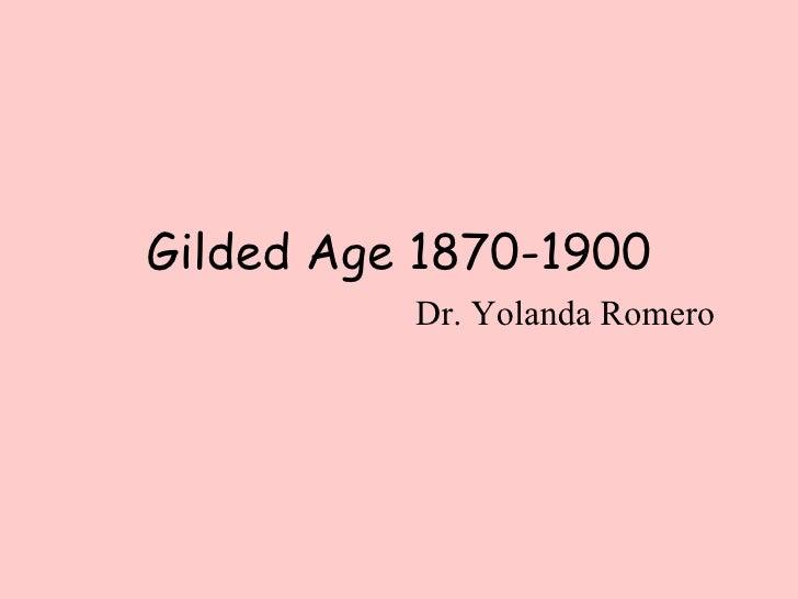 Gilded Age 1870-1900 Dr. Yolanda Romero