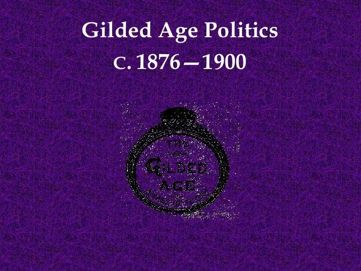 Gilded Age Politics <br />C.1876—1900<br />