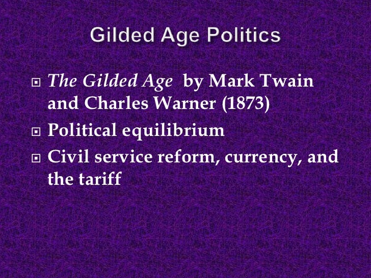 during the gilded age 1876 1900 were Politics in the gilded age, 1870-1900 preface  among the few political issues that presidents routinely addressed during this era were ones of patronage, tariffs .