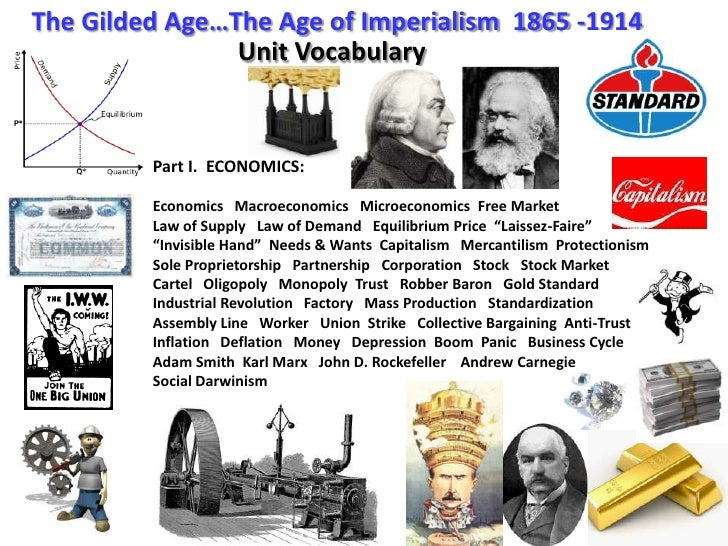 The Gilded Age…The Age of Imperialism  1865 -1914<br />Unit Vocabulary<br />Part I.  ECONOMICS:<br />Economics   Macroecon...
