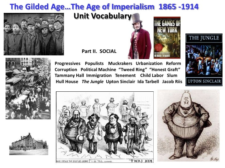 The Gilded Age…The Age of Imperialism  1865 -1914<br />Unit Vocabulary<br />                     Part II.  SOCIAL<br />Pro...