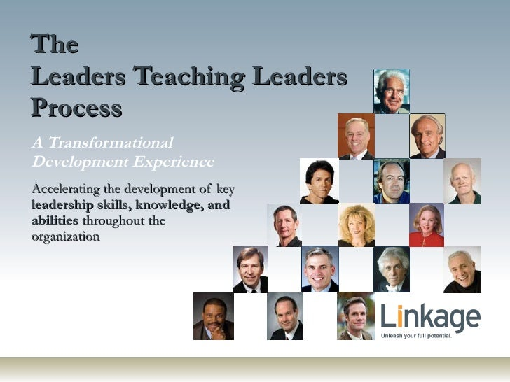 The Leaders Teaching Leaders Process A Transformational Development Experience Accelerating the development of key  leader...
