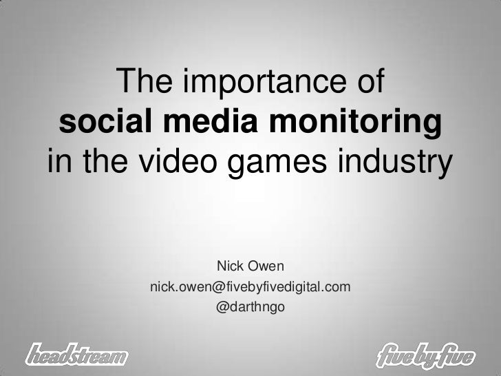 The importance of social media monitoring in the video games industry<br />Nick Owen<br />nick.owen@fivebyfivedigital.com<...