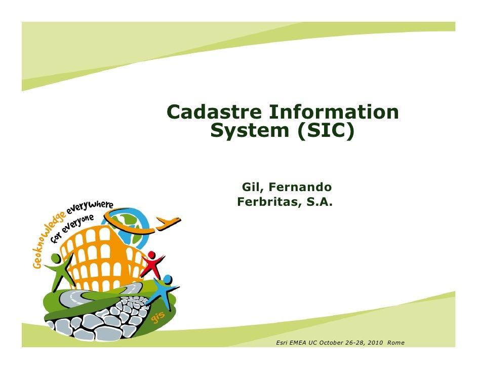 Cadastre Information   System (SIC)       Gil, Fernando      Ferbritas, S.A.            Esri EMEA UC October 26-28, 2010 R...