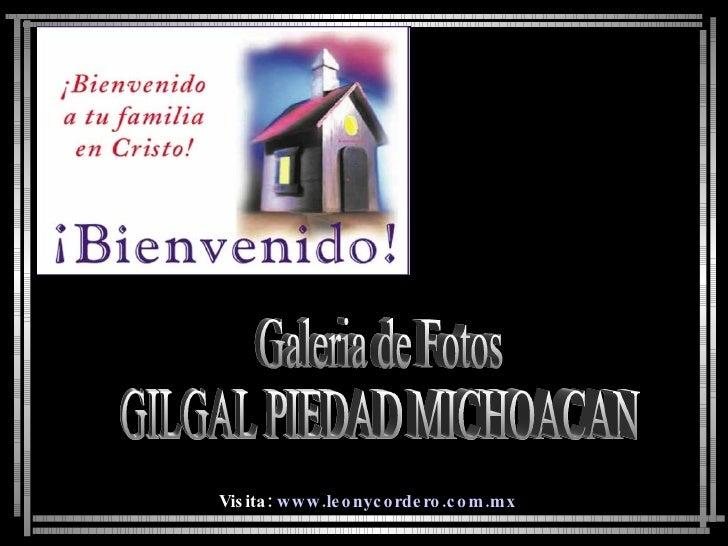 Galeria de Fotos GILGAL PIEDAD MICHOACAN Visita:  www.leonycordero.com.mx