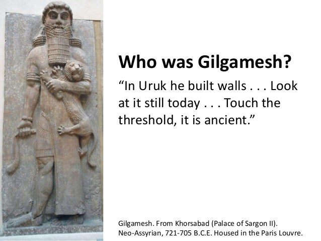 """Who was Gilgamesh?  """"In Uruk he built walls . . . Look  at it still today . . . Touch the  threshold, it is ancient.""""  Gil..."""