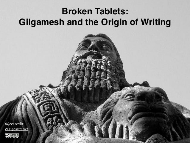 Broken Tablets: Gilgamesh and the Origin of Writing @ccareylit craigcarey.net
