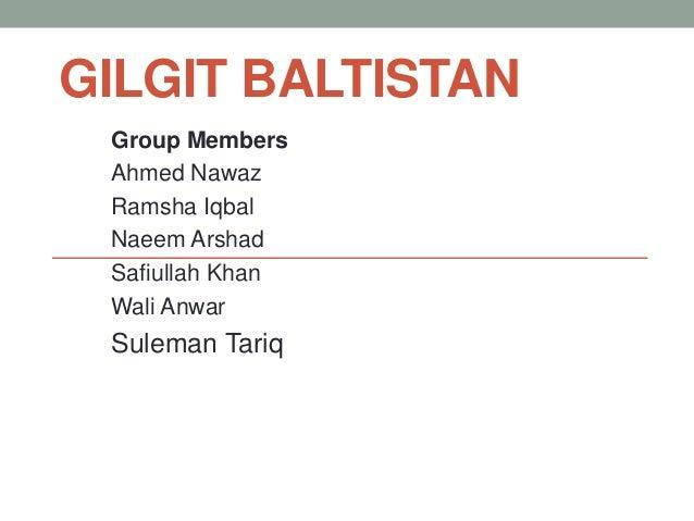GILGIT BALTISTAN Group Members Ahmed Nawaz Ramsha Iqbal Naeem Arshad Safiullah Khan Wali Anwar Suleman Tariq