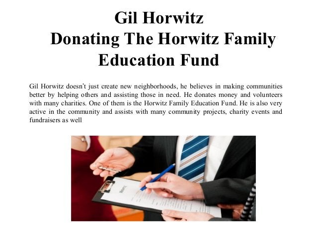 Gil Horwitz Donating The Horwitz Family Education Fund Gil Horwitz doesn't just create new neighborhoods, he believes in m...