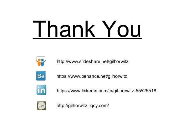 Thank You https://www.behance.net/gilhorwitz https://www.linkedin.com/in/gil-horwitz-55525518 http://www.slideshare.net/gi...
